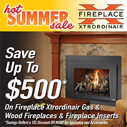 Save up to $500 on Fireplace Xtrordinair Gas and Wood Fireplaces & Fireplace Inserts